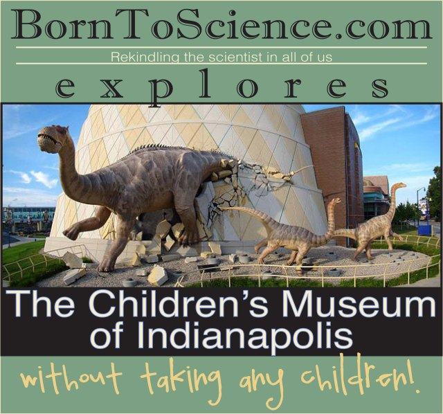 Visiting the Children's Museum of Indianapolis without taking kids
